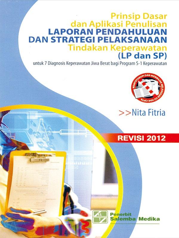 Prinsip dasar dan aplikasi penulisan Laporan Pendahuluan dan Strategi Pelaksanaan - Revisi 2012/Nita Fitria