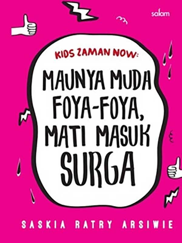 KIDS ZAMAN NOW: MAUNYA MUDA FOYA-FOYA-MATI MASUK SURGA-HC
