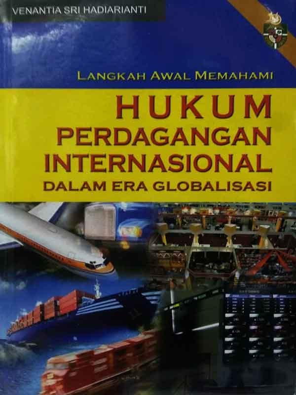 Langkah Awal Memahami Hukum Perdagangan Internasional Dalam Era Globalisasi