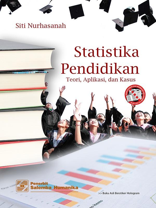 Statistika Pendidikan: Teori-Aplikasi dan Kasus/Siti Nurhasanah