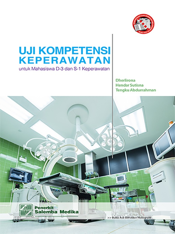 Uji Kompetensi Keperawatan: untuk Mahasiswa D-3 dan S-1 Keperawatan/Dherlirona-Hendar Sutisna-Tengku Abdurrahman