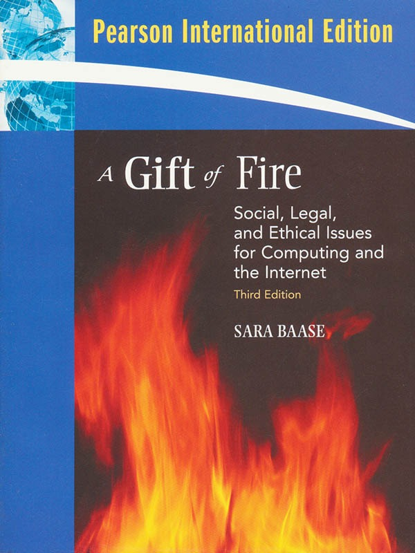 A gift of fire social, legal & ethical issues 3e/BAASE