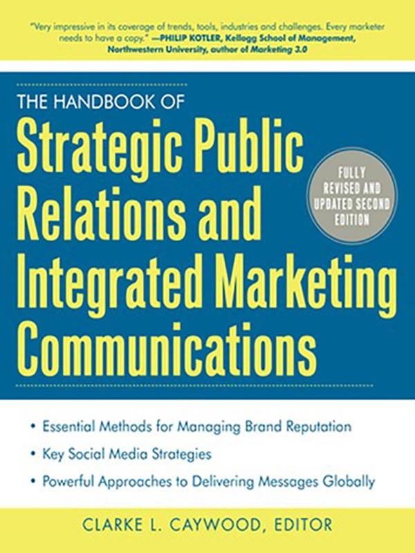 The Handbook of Strategic Public Relations & Integrated Communications 2e/CAYWOOD