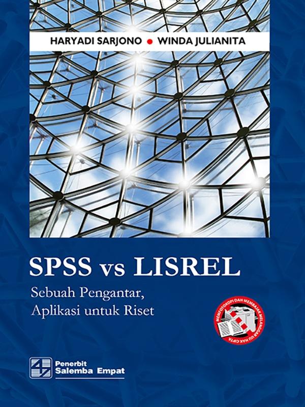 SPSS vs LISREL: Sebuah Pengantar, Aplikasi untuk Riset/ Haryadi S