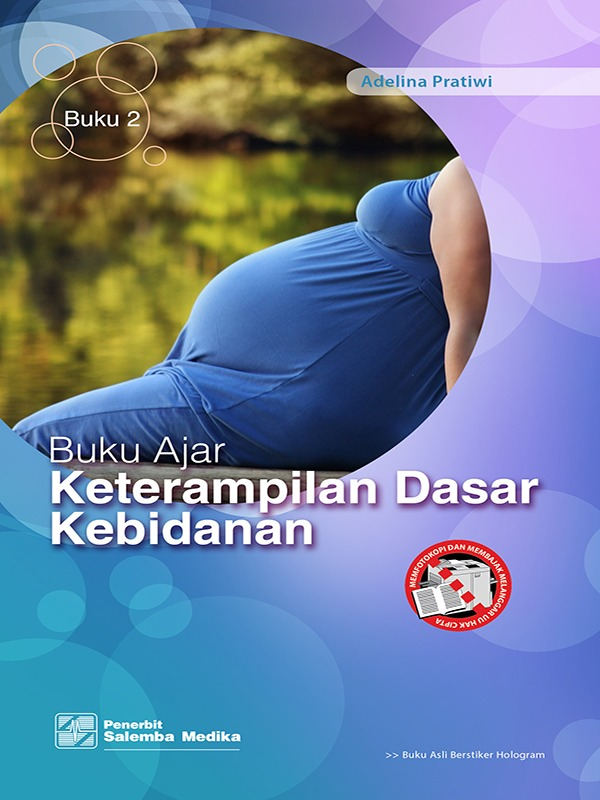 Buku Ajar Keterampilan Dasar Kebidanan Buku 2/Adelina Pratiwi