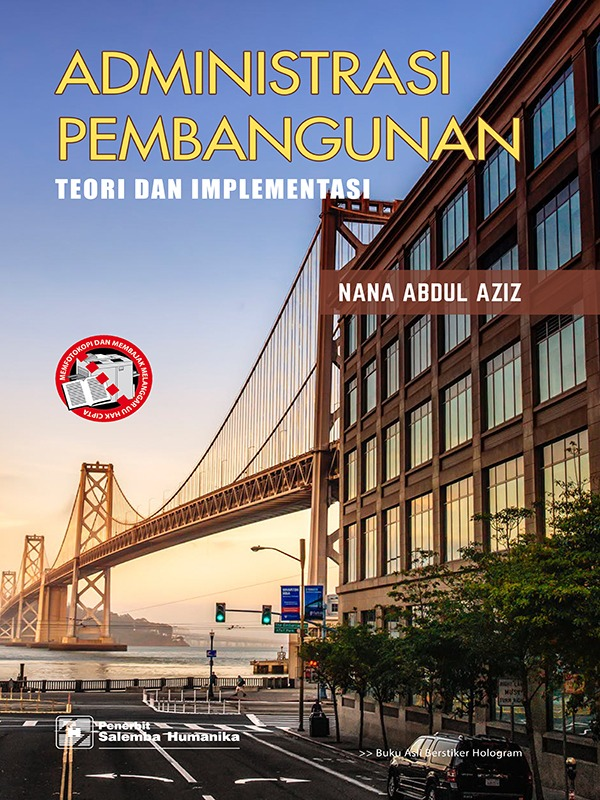 Administrasi Pembangunan: Teori & Implementasi/Nana A. Aziz