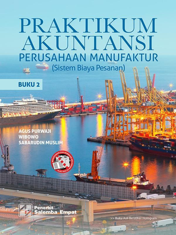 Praktikum Akuntansi untuk Perusahaan Manufaktur [Sistem Biaya Pesanan] Bk.1 dan Bk.2/ Agus Purwaji, dkk