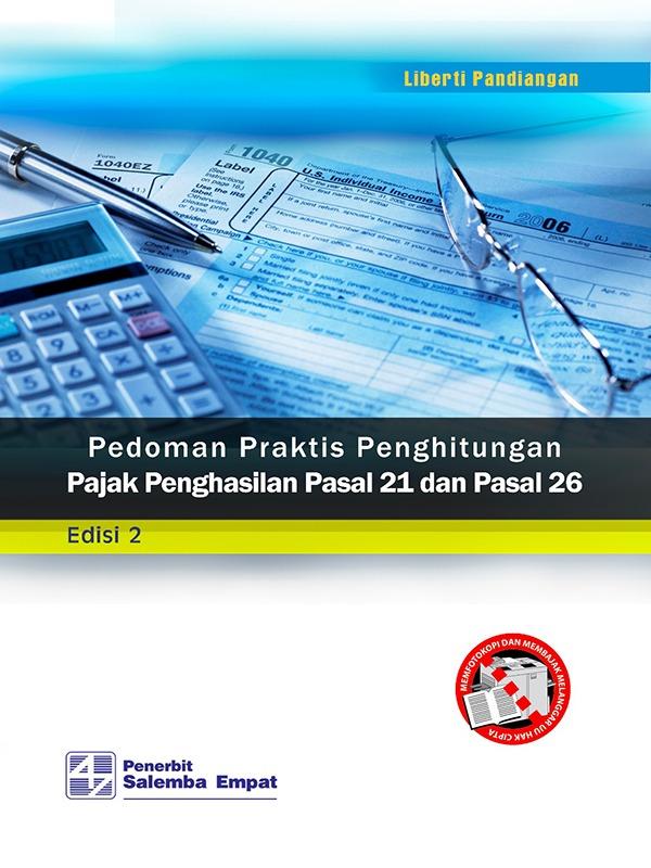 Pedoman Praktis Penghitungan Pajak Penghasilan Pasal 21 dan Pasal 26, Edisi ke-2/Liberti Pandiangan
