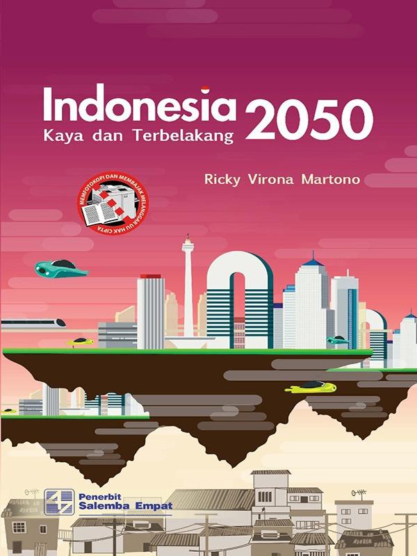 Indonesia 2050: Kaya dan Terbelakang/Ricky Virona Martono