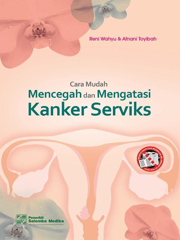 Cara Mudah Mencegah dan Mengatasi Kanker Serviks/Reni Wahyu T.,  Afnani Toyibah