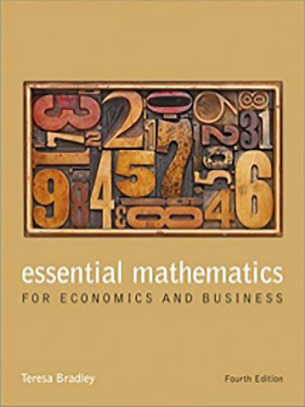 Essential Mathematics for Economics and Business 4e/Bradley