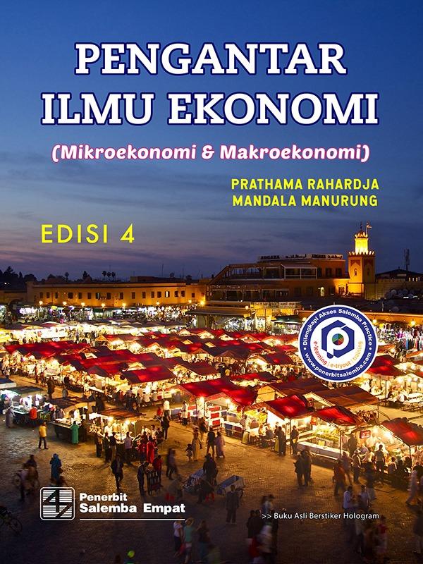 Pengantar Ilmu Ekonomi (Mikroekonomi & Makroekonomi)(e4)/Prathama Rahardja, M. Manurung