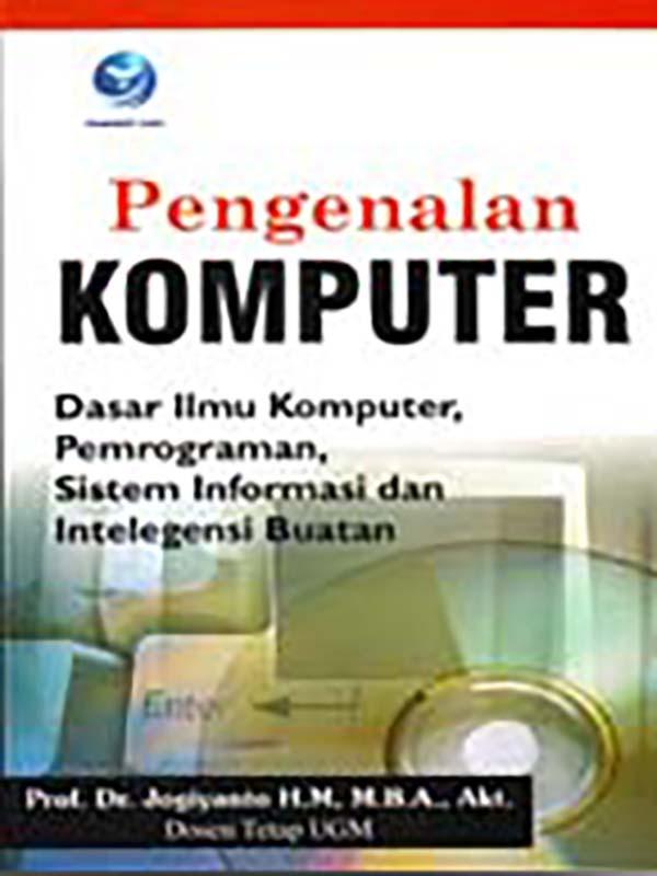 Pengenalan Komputer :Dasar Ilmu Komputer, Pemrograman, Sistem Informasi, dan Inteligensi Buatan