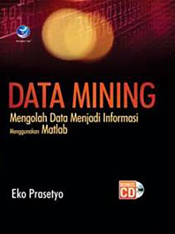 Data Mining, Mengolah Data Menjadi Informasi Menggunakan Matlab