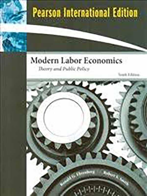 Modern Labor Economics 10e/EHRENBERG