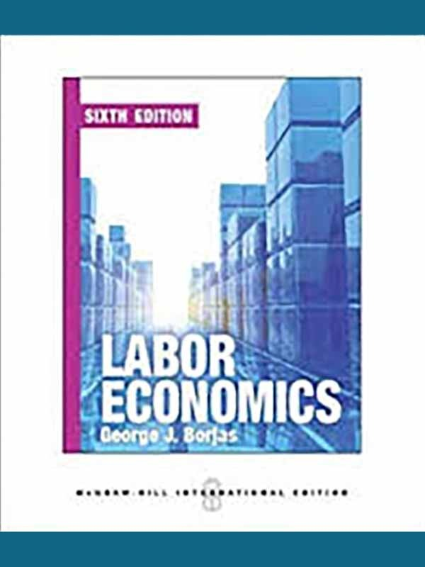 Labor Economics 6e; 2013/BORJAS