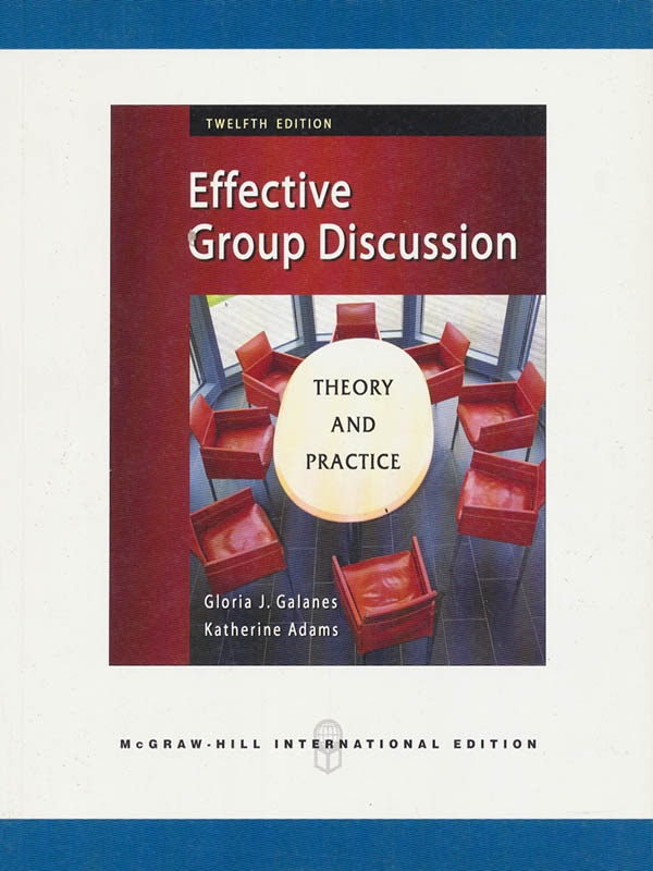 Effective Group Discussion: Theory & Practice 12e/GALANES