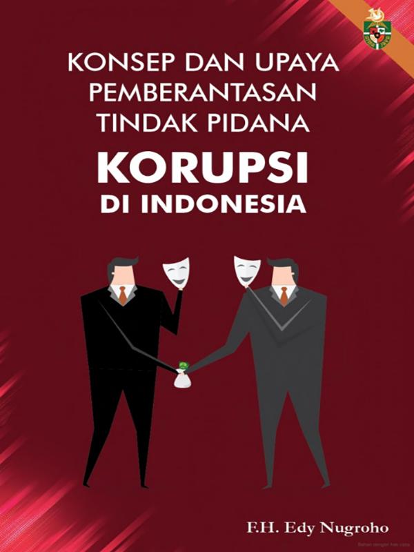 Konsep dan Upaya Pemberantasan Tindak Pidana Korupsi di Indonesia