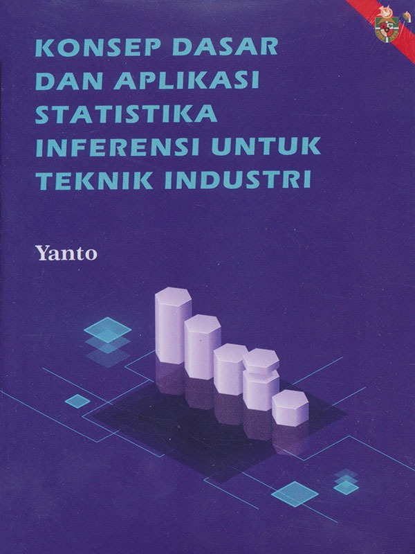 Konsep Dasar dan Aplikasi Statistika Inferensi untuk Teknik Industri
