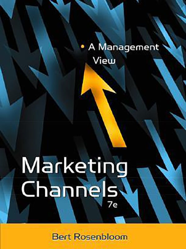 Marketing Channels: A Management View 7e/ROSENBLOOM