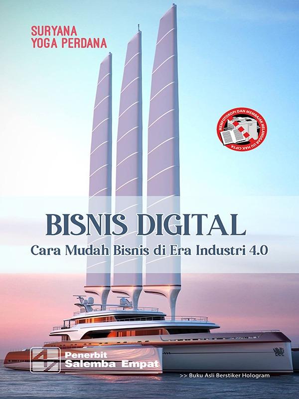 Bisnis Digital: Cara Mudah Bisnis di Era Industri 4.0/Suryana, Yoga Perdana