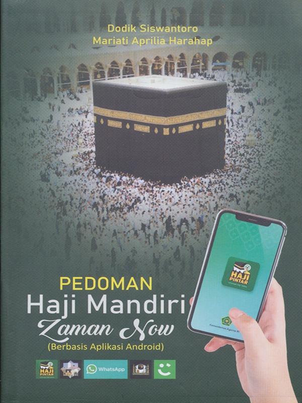 Pedoman Haji Mandiri Zaman Now (Berbasis Aplikasi Android) / Dodik Siswantoro, Mariati Aprilia Harahap